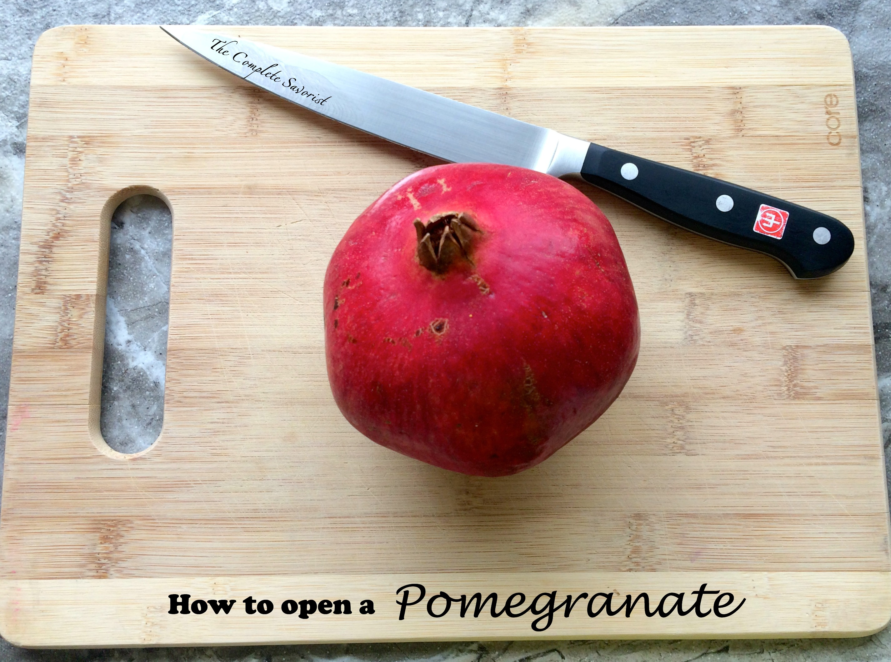 How to Open a Pomegranate: Step by Step Instructions: ~ The Complete Savorist