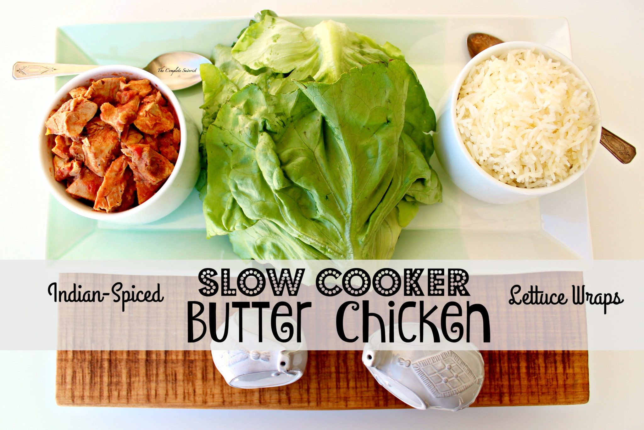 Slow Cooker Butter Chicken Lettuce Wraps ~ Indian spiced butter chicken in a rich sauce served with basmati rice on a lettuce leaf ~ The Complete Savorist